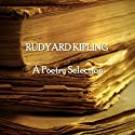 Rudyard Kipling: A Poetry Selection (       UNABRIDGED) by Rudyard Kipling Narrated by Richard Mitchley, Gideon Wagner, Tim Graham, Ghizela Rowe