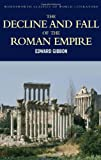 Decline & Fall of the Roman Empire (Wordsworth Classics of World Literature) (1853264997) by Edward Gibbon