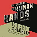 Untouched by Human Hands (       UNABRIDGED) by Robert Sheckley Narrated by Harlan Ellison, Stefan Rudnicki