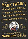img - for Mark Twain's Guide to Diet, Exercise, Beauty, Fashion, Investment, Romance, Health and Happiness book / textbook / text book