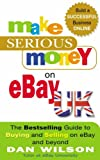 Make Serious Money on EBay UK: The Bestselling Guide to Buying and Selling on EBay – and Beyond Review
