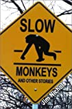 Slow Monkeys and Other Stories
