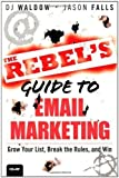 img - for The Rebel's Guide to Email Marketing: Grow Your List, Break the Rules, and Win by DJ Waldow (Aug 15 2012) book / textbook / text book