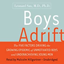 Boys Adrift: Factors Driving the Epidemic of Unmotivated Boys and Underachieving Young Men (       UNABRIDGED) by Leonard Sax Narrated by Malcolm Hillgartner