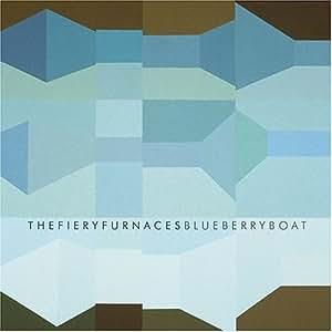 FIERY FURNACES - BLUEBERRY BOAT