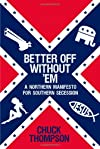 Better Off Without 'Em: A Northern Manifesto for Southern Secession