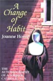 img - for A Change of Habit: The Autobiography Of A Former Catholic Nun book / textbook / text book