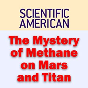 The Mystery of Methane on Mars and Titan: Scientific American | [Sushil K. Atreya, Scientific American]