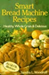 Smart Bread Machine Recipes: Healthy,...