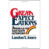 Great Expectations: America & the Baby Boom Generation ~ Landon Y. Jones