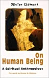 On Human Being: A Spiritual Anthropology (Theology and Faith)