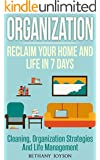 Organization: Reclaim Your Home And Life In 7 days: Cleaning, Organization Strategies & Life Management (Declutter, Home Organization, Clutter Free, Home Cleaning, Organize, Clutter Free Home)