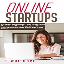 Online Startups: 2 Manuscripts: How to Work from Home and Make Money Blogging and How to Start a Business and Make Money as an Online Coach Audiobook by T. Whitmore Narrated by Terrence Wood