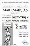 echange, troc Eric Leichtnam, Xavier Schauer - Oral Mathématiques Polytechnique, tome 2 : Algèbre II. Géométrie. Exercices corrigés
