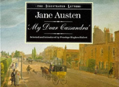 My Dear Cassandra: Selections from the Letters of Jane Austen (The illustrated letters)
