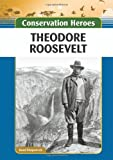 img - for Theodore Roosevelt (Conservation Heroes) book / textbook / text book