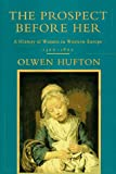 The Prospect Before Her: A History of Women in Western Europe, 1500-1800 (0679450300) by Olwen Hufton