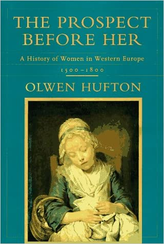 The Prospect Before Her: A History of Women in Western Europe, 1500-1800 written by Olwen Hufton