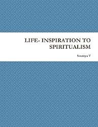 Life- Inspiration To Spiritualism