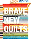 Brave New Quilts: 12 Projects Inspire...