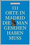 111 Orte in Madrid, die man gesehen haben muss