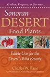 Sonoran Desert Food Plants: Edible Uses for the Deserts Wild Bounty
