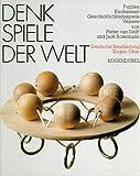 Denkspiele der Welt - Puzzles, Knobeleien, Geschicklichkeitsspiele, Vexiere - Pieter van Delft, Jack Botermans