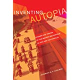 Inventing Autopia: Dreams and Visions of the Modern Metropolis in Jazz Age Los Angeles ~ Jeremiah B. C. Axelrod