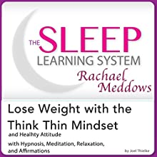 Lose Weight with the Think Thin Mindset and Healthy Attitude: Hypnosis, Meditation and Subliminal: The Sleep Learning System Featuring Rachael Meddows (       UNABRIDGED) by Joel Thielke Narrated by Rachael Meddows