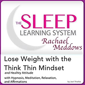 Lose Weight with the Think Thin Mindset and Healthy Attitude: Hypnosis, Meditation and Subliminal Audiobook