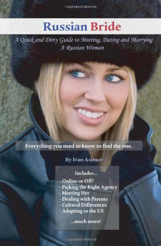 Russian Bride: A Quick and Dirty Guide to Meeting, Dating and Marrying A Russian Woman