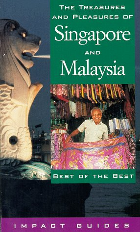 The Treasures and Pleasures of Singapore and Malaysia: Best of the Best (Impact Guides)