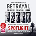 Betrayal: The Crisis in the Catholic Church Audiobook by  The Investigative Staff of the Boston Globe Narrated by Paul Boehmer