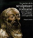 echange, troc Jacques Lacoste - Les maîtres de la sculpture romane dans l'Espagne du pèlerinage à Compostelle