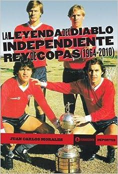 Independiente Rey de Copas : 1964-2010 (Spanish) Paperback – 2011