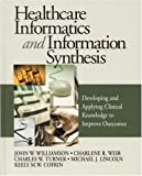 img - for Healthcare Informatics and Information Synthesis: Developing and Applying Clinical Knowledge to Improve Outcomes book / textbook / text book