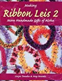 Making Ribbon Leis 2: More Handmade Gifts Of Aloha