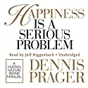 Happiness Is a Serious Problem: A Human Nature Repair Manual (       UNABRIDGED) by Dennis Prager Narrated by Jeff Riggenbach