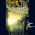 The Caryatids Audiobook by Bruce Sterling Narrated by Jay Snyder