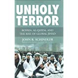 Unholy Terror: Bosnia, Al-Qa'ida, and the Rise of Global Jihad ~ John R. Schindler