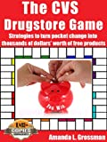 The CVS Drugstore Game: Strategies to Turn Pocket Change into Thousands of Dollars Worth of Free Products (The Drugstore Game Book 1)