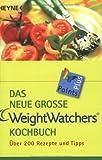 Das neue große Weight Watchers Kochbuch: über 200 Rezepte und Tipps