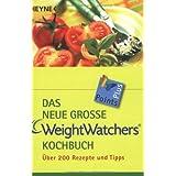 Das neue gro�e Weight Watchers Kochbuch: �ber 200 Rezepte und Tipps