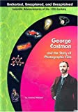 img - for George Eastman and Photographic Film (Uncharted, Unexplored, and Unexplained) book / textbook / text book