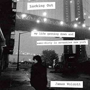 Lucking Out: My Life Getting Down and Semi-Dirty in the Seventies | [James Wolcott]