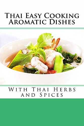 Thai Easy Cooking : Aromatic Dishes: With Thai Herbs and Spices by Veschaya Vanaputi