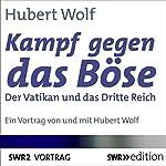 Kampf gegen das Böse: Der Vatikan und das Dritte Reich | Hubert Wolf