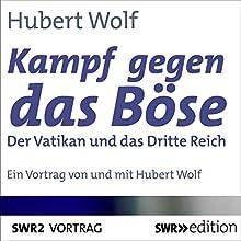 Kampf gegen das Böse: Der Vatikan und das Dritte Reich Hörbuch von Hubert Wolf Gesprochen von: Hubert Wolf