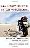 img - for An Alternative History of Bicycles and Motorcycles: Two-Wheeled Transportation and Material Culture book / textbook / text book