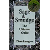Sage & Smudge: The Ultimate Guide ~ Diane Ronngren